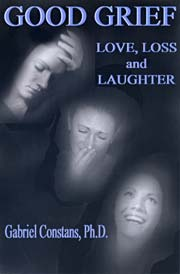 Good Grief: Love, Loss and Laughter, by Gabriel Constans, Ph.D.